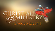 Christian Life Ministry Broadcasts