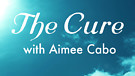 The Cure with Aimee Cabo