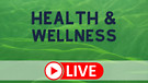 Health and Wellness LIVE