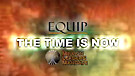 EQUIP Video Updates: The Time is Now