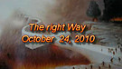The right Way - October 24, 2010