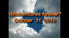 What endures forever? - October 31, 2010