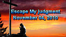 Escape My judgment - November 04, 2010