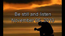 Be still and listen - November 06, 2010