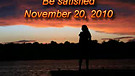 Be satisfied - November 20, 2010