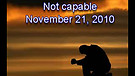 Not capable - November 21, 2010