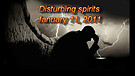 Disturbing spirits - January 11, 2011