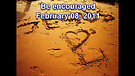 Be encouraged - February 08, 2011