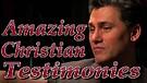 Several Amazing Christian Testimonies (2)