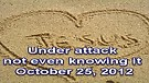 Under attack not even knowing it – October 25, 2012