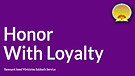 Honor With Loyalty