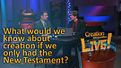 (3-01) What would we know about creation if we only had the New Testament? (Creation Magazine LIVE!)