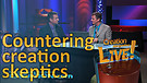 (3-07) Countering creation skeptics (Creation Magazine LIVE!)