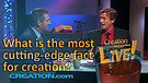 (3-16) What is the most 'cutting edge' fact for creation? (Creation Magazine LIVE!)