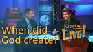 (2-04) When did God create? (Creation Magazine LIVE!)