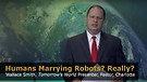 Humans Marrying Robots?  Really?