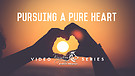 Pursuing A Pure Heart Pt. 1