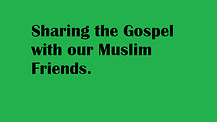 Sharing the Gospel with our Muslim Friends