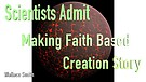 Scientists Admit Making Faith-Based Creation Sto...