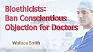 Bioethicist: Ban Conscientious Objection for Do...