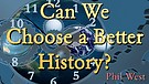 Can We Choose a Better History?