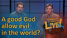 (6-22) How can a good God allow evil in the worl...