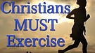 Christians MUST Exercise!