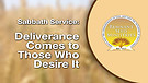 Deliverance Comes to Those Who Desire It Service...