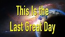 This Is the Last Great Day