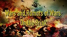 Wars and Rumors of Wars: On the Brink