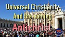 Universal Christianity and the Coming Antichrist