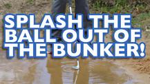 Splash the Sand in Greenside Bunkers!