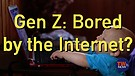 Gen Z: Bored by the Internet?
