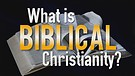 What is BIBLICAL Christianity?