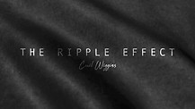 The Ripple Effect - Cecil Wiggins  Part 3