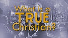 What Is a True Christian?