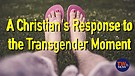A Christian's Response to the Transgender Moment