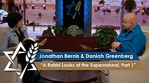 Rabbi Jonathan Bernis with Daniah Greenberg | A Rabbi Looks at the Supernatural, Part 1