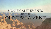 Significant Events of the Old Testament - Pt 31