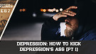 Depression: How to Kick Depression's Ass (Part...
