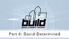 Build Week 4: David Determined with Garry Wiggin...