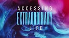 Accessing Extraordinary Life Pt. 5 - Pastor Shan...