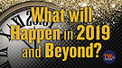 What will Happen in 2019 and Beyond?