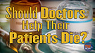 Should doctors help their patients die?