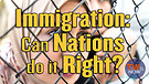 Immigration: Can Nations do it Right?