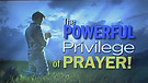 The Powerful Privilege of Prayer!