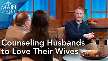 Pastor Duke Crawford | Counseling Husbands to Love Their Wives | Main Street