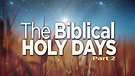 The Biblical Holy Days, Part 2