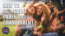How to Be a Great Parent or Grandparent