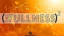 The Fullness (Squared) - Part 1